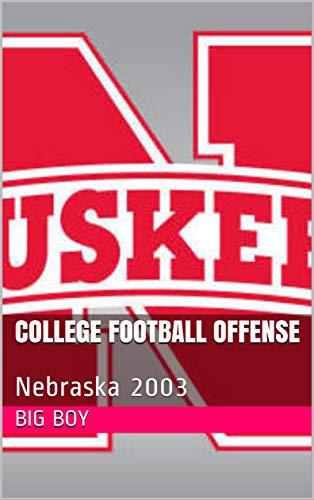 College Football Offense: Nebraska 2003 (English Edition)