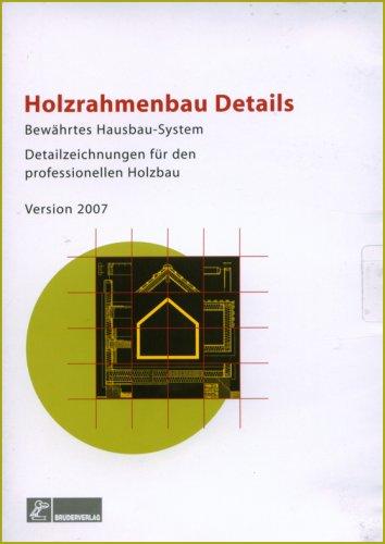 Preisvergleich Produktbild Holzrahmenbau Details. CD-ROM: Bewährtes Hausbau-System. 370 CAD-Dateien für Planung und Konstruktion (.dwg,  .dxf,  .pdf,  .jpg)