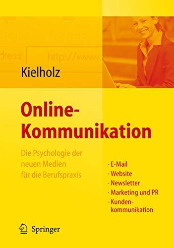 Online-Kommunikation - Die Psychologie der neuen Medien für die Berufspraxis: E-Mail, Website, Newsletter, Marketing, Kundenkommunikation