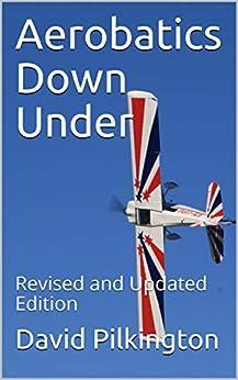 Aerobatics Down Under: Revised and Updated Edition by [David Pilkington, Rich Stowell, Michael Jorgensen, James Morris]