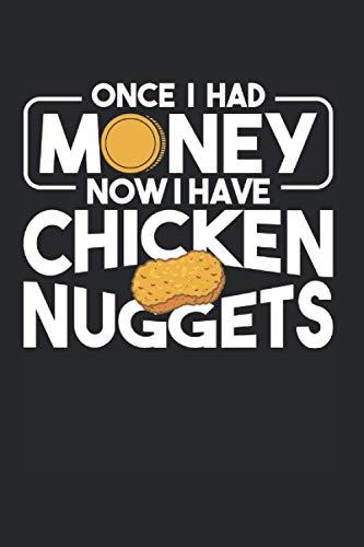Once I Had Money Now I Have Chicken Nuggets: Chicken Nugget & Nug Life Notizbuch 6x9 Hähnchen Geschenk Für Nug Lover