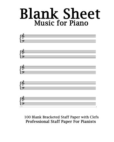 Blank Sheet Music For Piano: White Cover, Bracketed Staff Paper, Clefs Notebook,100 pages,100 full staved sheet, music sketchbook,Music Notation ... gifts Standard for students / Professionals