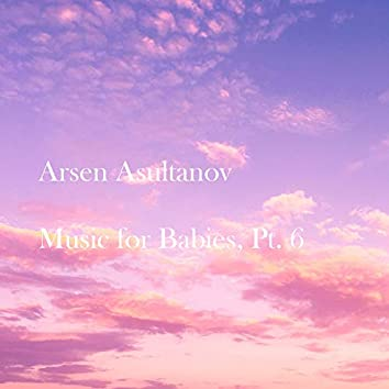 Music for Babies, Pt. 6