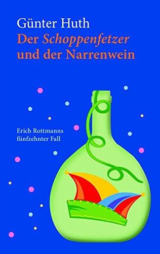 Der Schoppenfetzer und der Narrenwein: Erich Rottmanns fünfzehnter Fall
