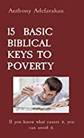 15 Basic Biblical Keys to Poverty: If you know what causes it, you can avoid it.