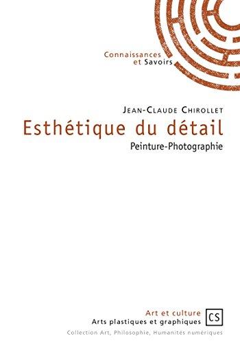 Esthétique du détail: Peinture-Photographie (French Edition)