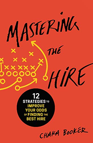 Mastering the Hire: 12 Strategies to Improve Your Odds of Finding the Best Hire (English Edition)