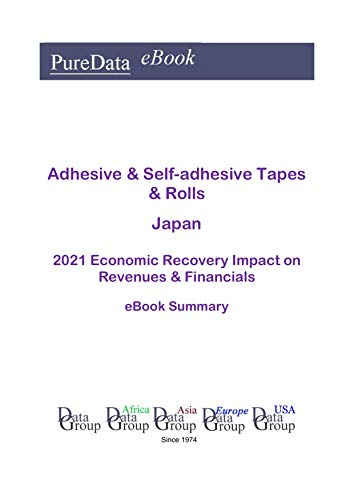 Adhesive & Self-adhesive Tapes & Rolls Japan Summary: 2021 Economic Recovery Impact on Revenues & Financials (English Edition)