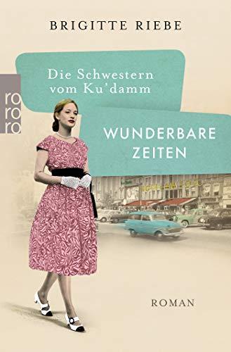Die Schwestern vom Ku'damm: Wunderbare Zeiten (Die 50er-Jahre-Reihe, Band 2)