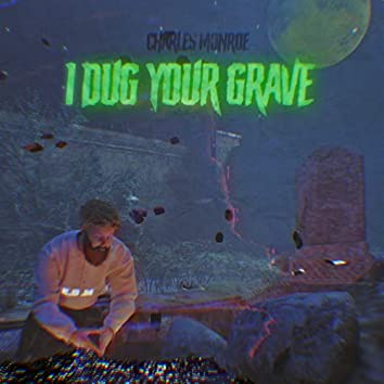 I Dug Your Grave