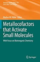 Metallocofactors that Activate Small Molecules: With Focus on Bioinorganic Chemistry (Structure and Bonding, 179)