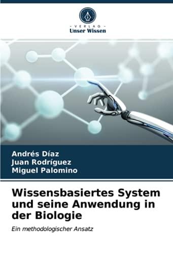 Wissensbasiertes System und seine Anwendung in der Biologie: Ein methodologischer Ansatz