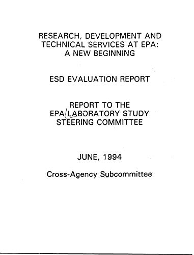 Research Development and Technical Services at EPA: a New Beginning: ESD Evaluation Report: Report to the EPA Laboratory Study Steering Committee (English Edition)