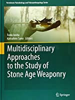 Multidisciplinary Approaches to the Study of Stone Age Weaponry (Vertebrate Paleobiology and Paleoanthropology)