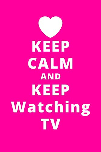 Keep Calm And Keep Watching TV: 6'x9' 120 Pages Journal