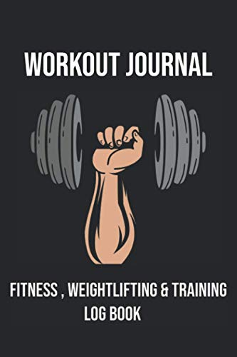Workout Journal: Fitness , Weightlifting & Training Log Book For Teens , Men Women And Kids , Workout Log Book For Bodybuilders , Powerlifters