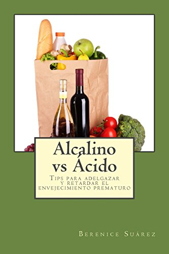 Alcalino vs Acido: Tips para adelgazar y retardar el envejecimiento prematuro (Wellness and Fitness Mastery Series) (Volume 2) (Spanish Edition)
