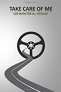 Take care of me ,log book for all vehicles: Professionals & beginners drivers road track log book for recording vehicle ma...
