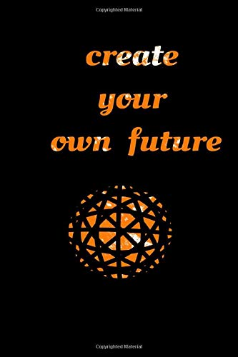 create your own future: Success Notebook: Create Your Own Future: Motivational Notebook, Journal, Diary, Scrapbook (121 Pages, Blank, 6 x 9) (Motivational Notebooks)