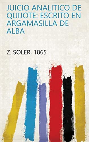 Juicio analitico de Quijote: escrito en Argamasilla de Alba