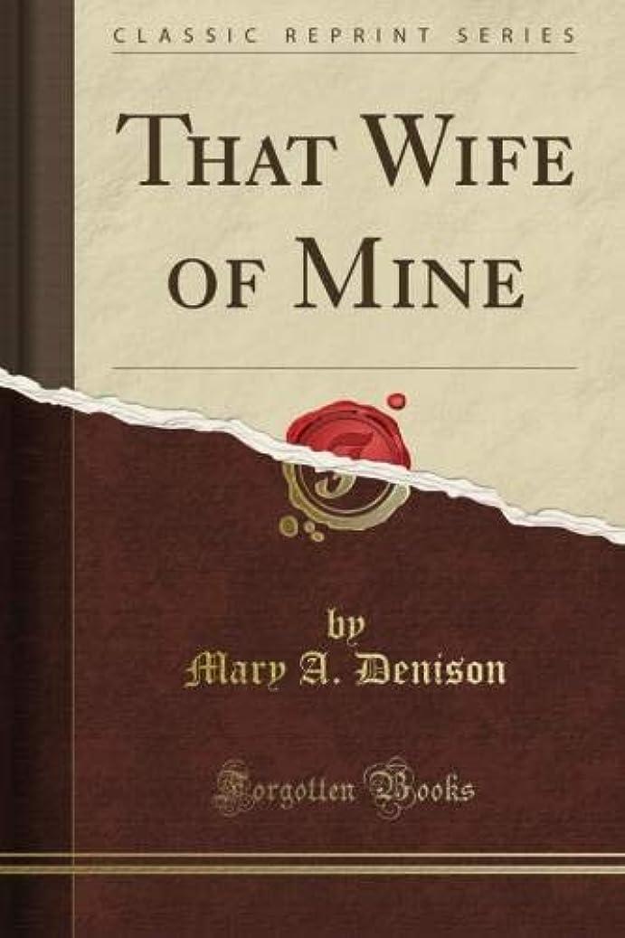 石のモロニックブロッサムThat Wife of Mine (Classic Reprint)