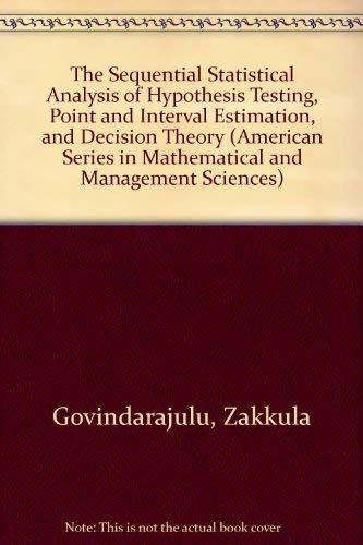 The Sequential Statistical Analysis of Hypothesis Testing, Point and Interval Estimation, and Decision Theory (American