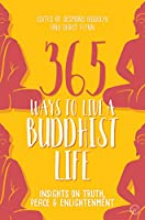 365 Ways to Live a Buddhist Life: Insights on Truth, Peace and Enlightenment