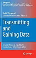 Transmitting and Gaining Data: Rudolf Ahlswede's Lectures on Information Theory 2 (Foundations in Signal Processing, Communications and Networking (11))