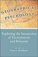 Geographical Psychology: Exploring the Interaction of Environment and Behavior