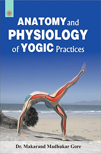 Anatomy and Physiology of Yogic Practices (English Edition)