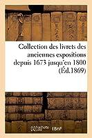 Collection des livrets des anciennes expositions depuis 1673 jusqu'en 1800. Expostion de 1787 (Arts)