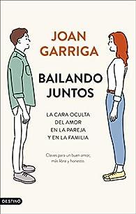 Bailando juntos: La cara oculta del amor en la pareja y en la familia par Joan Garriga