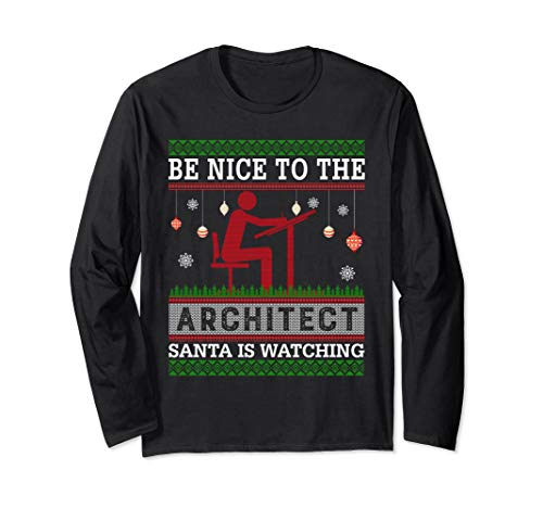 Be Nice To The Architect Santa Is Watching Ugly Sweater Long Sleeve T-Shirt