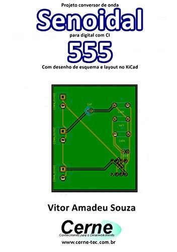 Projeto conversor de onda Senoidal para digital com CI 555 Com desenho de esquema e layout no KiCad