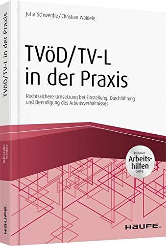 TVöD/TV-L in der Praxis - inkl. Arbeitshilfen online: Rechtssichere Umsetzung bei Einstellung, Durchführung und Beendigung des Arbeitsverhältnisses (Haufe Fachbuch)
