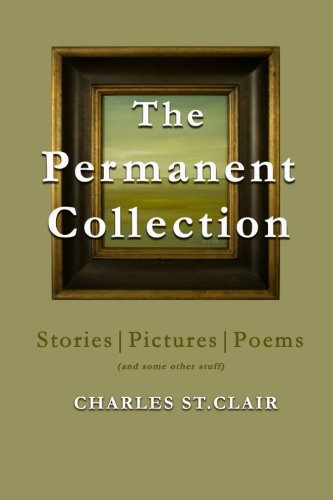 The Permanent Collection: Stories|Pictures|Poems (and some other stuff)