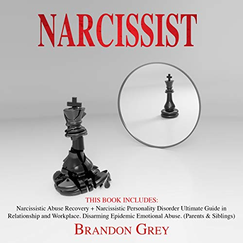 Narcissist: This Book Includes: Narcissistic Abuse Recovery + Narcissistic Personality Disorder. Ultimate Guide in Relationship and Workplace. Disarming Epidemic Emotional Abuse. (Parents & Siblings) audiobook cover art