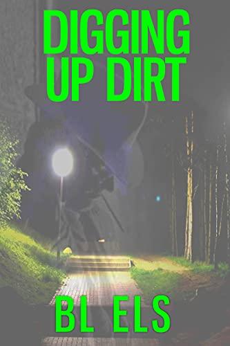 Digging Up Dirt by [B L  Els]