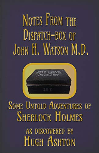 Notes from the Dispatch-Box of John H. Watson M.D.: Some Untold Adventures of Sherlock Holmes (English Edition)