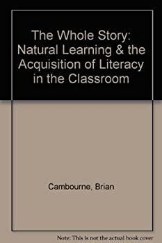 Paperback The Whole Story: Natural Learning & the Acquisition of Literacy in the Classroom Book