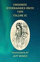 Cherokee Intermarried White 1906 Volume IX
