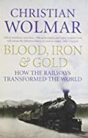 Blood, Iron and Gold: How the Railways Transformed the World by CHRISTIAN WOLMAR(1905-07-05)