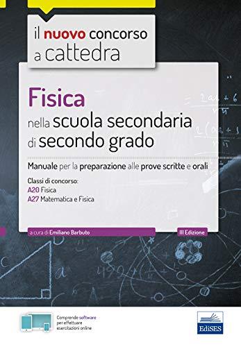 Fisica nella scuola secondaria di secondo grado. Manuale per la preparazione alle prove scritte e orali. Con software di simulazione