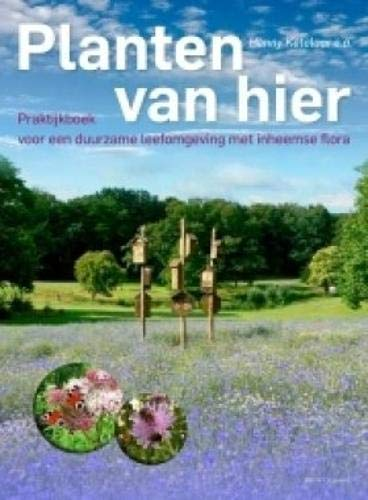 Planten van hier: Praktijkboek voor een duurzame leefomgeving met inheemse flora