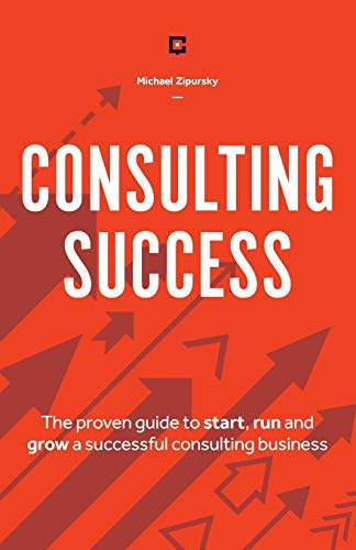 Compare Textbook Prices for Consulting Success: The Proven Guide to Start, Run and Grow a Successful Consulting Business  ISBN 9781775041115 by Zipursky, Michael
