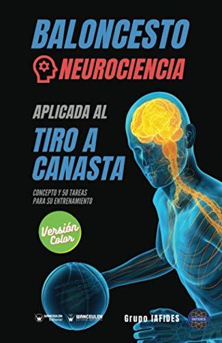 Baloncesto. Neurociencia aplicada al tiro a canasta (Edición Color): Concepto y 50 tareas para su entrenamiento