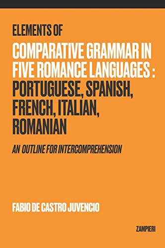 Compare Textbook Prices for Elements of Comparative Grammar in Five Romance Languages: Portuguese, Spanish, French, Italian, Romanian: An Outline for Intercomprehension  ISBN 9798674171249 by Juvencio, Fabio de Castro