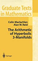 The Arithmetic of Hyperbolic 3-Manifolds (Graduate Texts in Mathematics, 219)
