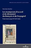 Les Marqueurs D'accord Et De Désaccord Du Français Et De L'espagnol: Étude Diachronique Xie-xviiie Siècle (Sprache - Gesellschaft - Geschichte)