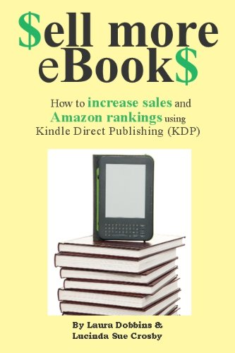 Book: $ell More eBook$ - How to increase sales and Amazon rankings using Kindle Direct Publishing by Laura Dobbins, Lucinda Sue Crosby